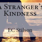 A Stranger's Kindess: EC Stilson