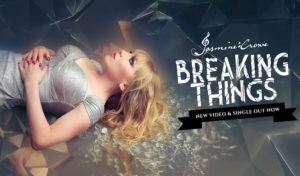 "Jasmine Crowe: ""Breaking Things"""