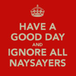 Don't Let the Naysayers Win
