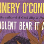 """""""The Violent Bear It Away"""" by Flannery O'Connor"""